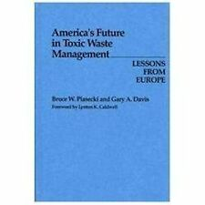 America's Future in Toxic Waste Management : Lesson from Europe by Bruce...