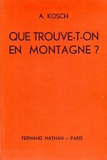 A. KOSCH / QUE TROUVE-T-ON EN MONTAGNE ? / GUIDE DU NATURALISTE IV