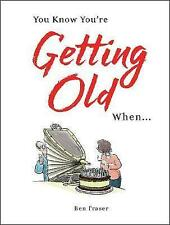 You Know You're Getting Old When... by Ben Fraser (Hardback, 2017)