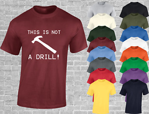 THIS IS NOT A DRILL MENS T SHIRT FUNNY JOKE GIFT FOR DAD BUILDER NOVELTY TOP