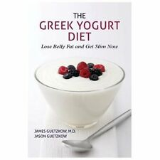 The Greek Yogurt Diet : Lose Belly Fat and Get Slim Now by James Guetzkow and...