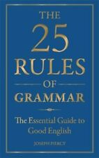 The 25 Rules of Grammar: The Essential Guide to Good English,Joseph Piercy