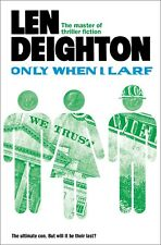 LEN DEIGHTON ___ ONLY WHEN I LARF __ BRAND NEW __ FREEPOST UK