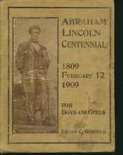 ABRAHAM LINCOLN CENTENNIAL 1809 to 1909 for Boys and Girls (copyright 1908)