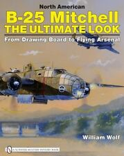 North American B-25 Mitchell The Ultimate Look / William Wolf 1st ed #262633