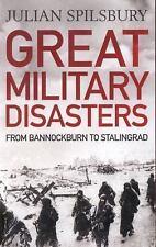 Great Military Disasters: From Bannockburn to Stalingrad, Spilsbury, Julian