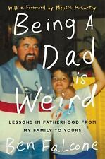 Being a Dad Is Weird : Lessons in Fatherhood from My Family to Yours by Ben...