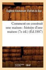 Comment on Construit Une Maison: Histoire D'Une Maison (7e Ed.) (Ed.1887) (Paper