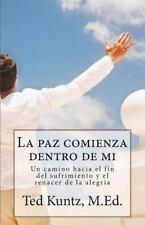 La Paz Comienza Dentro de Mi : Un Camino Hacia el Fin Del Sufrimiento y el...