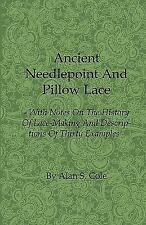 Ancient Needlepoint and Pillow Lace - With Notes on the History of Lace-Making a