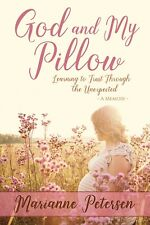 God and My Pillow - Learning to Trust Through the Unexpected - A Memoir