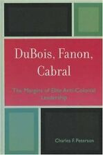 DuBois, Fanon, Cabral : The Margins of Elite Anti-Colonial Leadership by...