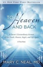 To Heaven and Back : A Doctor's Extraordinary Account of Her Death, Heaven, Ange