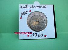 25 centimes  LINDAUER .1940. points avant et aprés la date  REF 411