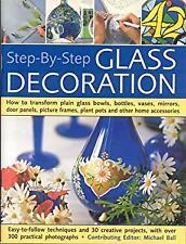 Step-by-Step Glass Decoration : How to Transform Plain Glass Bowls, Bottles, Vas