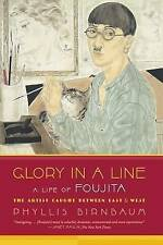 NEW Glory in a Line: A Life of Foujita--the Artist Caught Between East and West