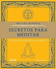 Secretos para meditar: Técnicas para alcanzar la armonía (Una vida sal-ExLibrary
