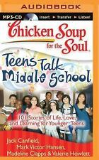 Chicken Soup for the Soul: Teens Talk Middle School : 101 Stories of Life,...