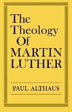 The Theology Of Martin Luther: By Paul Althaus