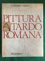 Pittura tardoromana - Wladimiro Dorigo - Feltrinelli - 1966