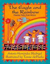 The Eagle and the Rainbow : Timeless Tales from Mexico by Antonio Hernandez...