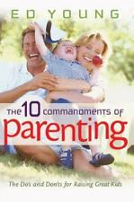 The 10 Commandments of Parenting: The Do's and Don'ts for Raising Great Kids, Yo