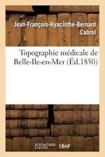 Topographie Medicale de Belle-Ile-En-Mer by Cabrol-J-F-H-B (2013, Paperback)