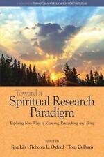 Toward a Spiritual Research Paradigm : Exploring New Ways of Knowing, Researc...