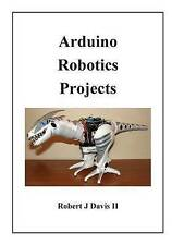 NEW Arduino Robotics Projects by Mr Robert J Davis II