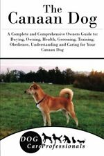 The Canaan Dog: A Complete and Comprehensive Owners G. by Care Professionals,