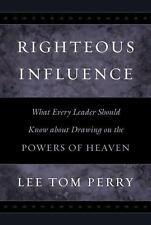 Righteous Influence: What Every Leader Should Know about Drawing on the Powers