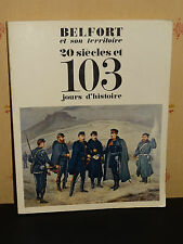 Belfort and its territory - 20 centuries and 103 days of history-André monnier