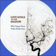 new/sealed:  Love Songs to the Shadow - Mike Vargas (piano), Vickie Dodd (voice)