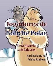 Histórias Sem Palavras: Jogadores de Boliche Polar : Uma História Sem...
