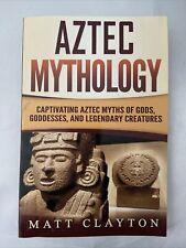 (c139) Aztec Mythology:Captivating Aztec Myths of Gods, Goddesses, and Legendary