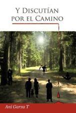Y DiscutÍan Por el Camino by Ani Garza T (2012, Hardcover)
