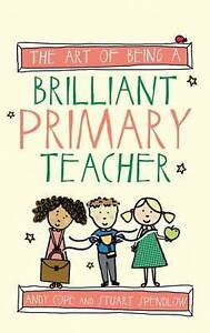 The Art of Being a Brilliant Primary Teacher by Andy Cope, Stuart Spendlow (Pape
