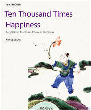 NEW Symbols on Chinese Porcelain: 10,000 x Happiness by Eva Strober
