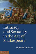 Intimacy and Sexuality in the Age of Shakespeare, Bromley, Professor James M., V