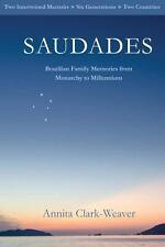 Saudades : Brazilian Family Memories from Monarchy to Millennium by Annita...