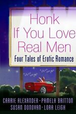 Honk If You Love Real Men By Lora Leigh, Carrie Alexander, Pamela Britton, Susa