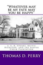 Whatever may be my fate may you be Happy : J. E. B. Stuart, Bettie Hairston,...