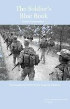 The Soldier's Blue Book: the Guide for Initial Entry Training Soldiers TRADOC...