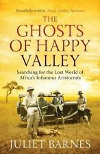 The Ghosts of Happy Valley : Searching for the Lost World of Africa's...