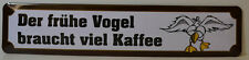 DER FRÜHE VOGEL BRAUCHT VIEL KAFFEE - BLECHSCHILD 46 X 10 CM (BS581)