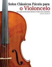Solos Clássicos Fáceis para o Violoncelo : Com Canções de Bach, Mozart,...