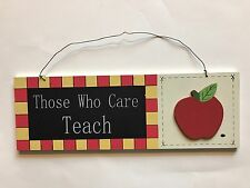 Those who care, Teach! Teacher GIFT Novelty Wood Sign Plaque EUC wire hanger