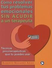 Cómo resolver tus problemas emocionales sin acudir a un terapeuta: Técnicas psic