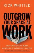Outgrow Your Space at Work : How to Thrive at Work and Build a Successful...