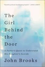 The Girl Behind the Door: A Father's Quest to Understand His Daughter's Suicide,